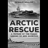 Arctic Rescue: A Memoir of the Tragic Sinking of HMS Glorious