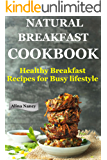 Natural Breakfast Cookbook: Healthy Breakfast Recipes for Busy Lifestyle (increase energy,reduce blood pressure,sugar free diet,raw diet food,Diabetic friendly,Diabetic nutrition,low carb lifestyle)
