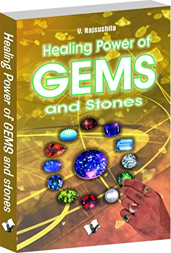 Healing Power Of Gems & Stones: Influences That Wearing Gems and Stones Can Have on Your Personal; Social and Financial Fortunes