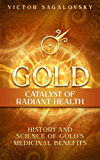 Gold: Catalyst of Radiant Health: History and Science of Gold's Medicinal Benefits (English Edition)