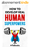 How To Develop Real Human Superpowers: Beginner's Guide (How To eBooks Book 51) (English Edition)