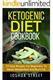 Ketogenic Diet Cookbook: 25 Easy Recipes For Beginners To Reset Metabolism And Burn Fat (Fat Loss, Diets, Weight Loss, Hapinness) (English Edition)