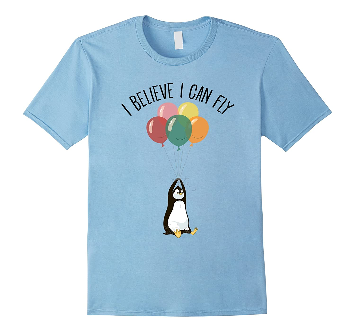 I Believe I Can Fly Funny Penguin Balloon Gift T-Shirt-ah my shirt one gift