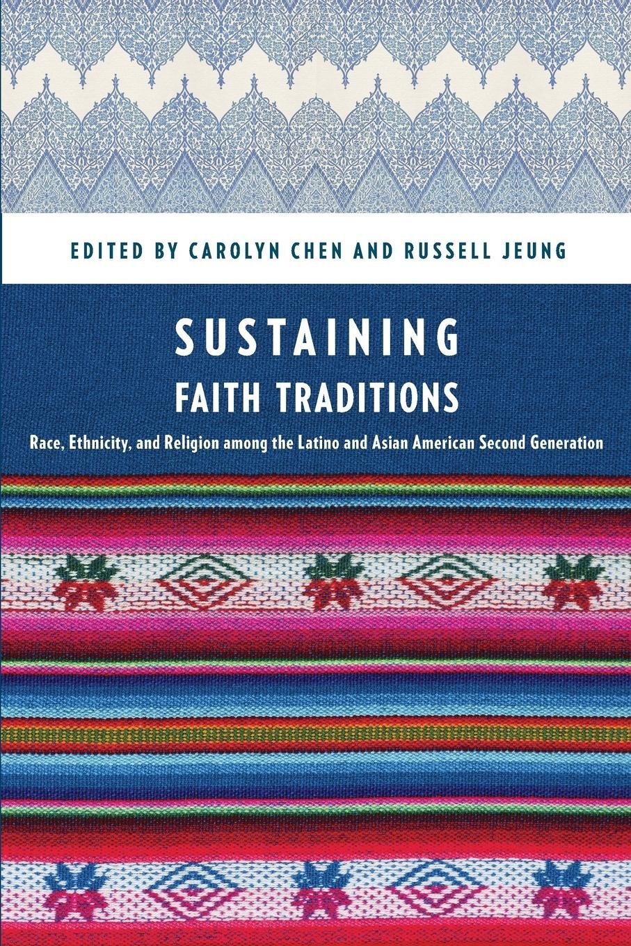 Download Sustaining Faith Traditions: Race, Ethnicity, and Religion among the Latino and Asian American Second Generation pdf