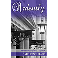 Ardently: A Pride and Prejudice Variation (English Edition)