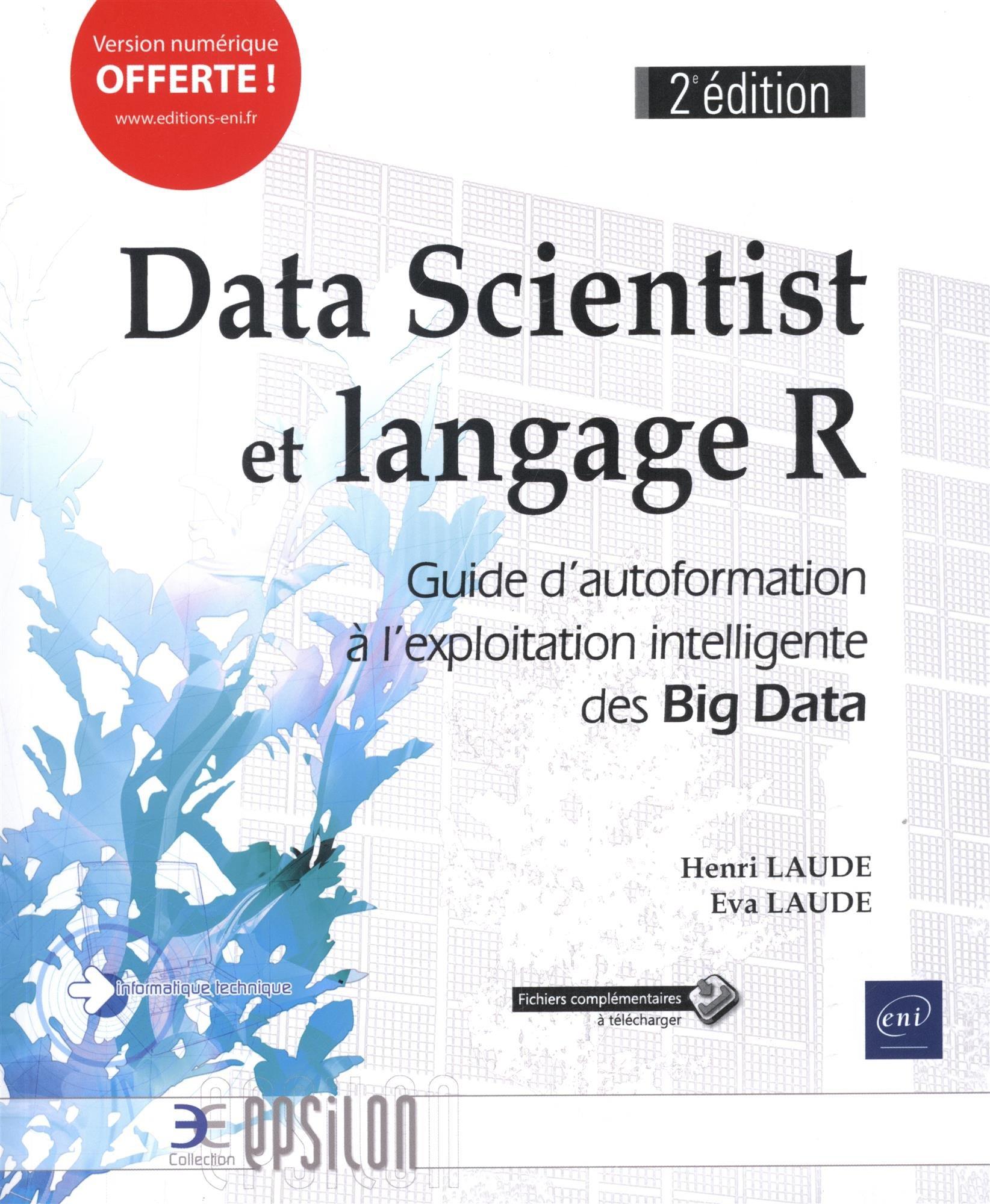 Data Scientist et langage R - Guide d'autoformation à l'exploitation intelligente des Big Data (2e édition) Broché – 13 juin 2018 Eva LAUDE Henri LAUDE Editions ENI 240901397X Informatique