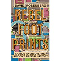 Rebel Footprints - Second Edition: A Guide to Uncovering London's Radical History