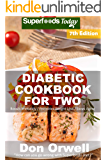 Diabetic Cookbook For Two: Over 310 Diabetes Type-2 Quick & Easy Gluten Free Low Cholesterol Whole Foods Recipes full of Antioxidants & Phytochemicals ... Two Natural Weight Loss Transformation 7)