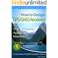 Fundamentals of Satellite Navigation Systems: How to Design GPS/GNSS Receivers Book 1 - The Principles, Applications…