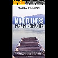 Mindfulness para Principiantes - Vive Feliz, alivia el estrés y vuelve a un estado de paz y armonía Interior (Mindfulness for Beginners nº 1)