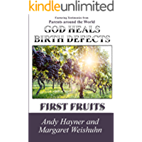 God Heals Birth Defects: First Fruits (English Edition)