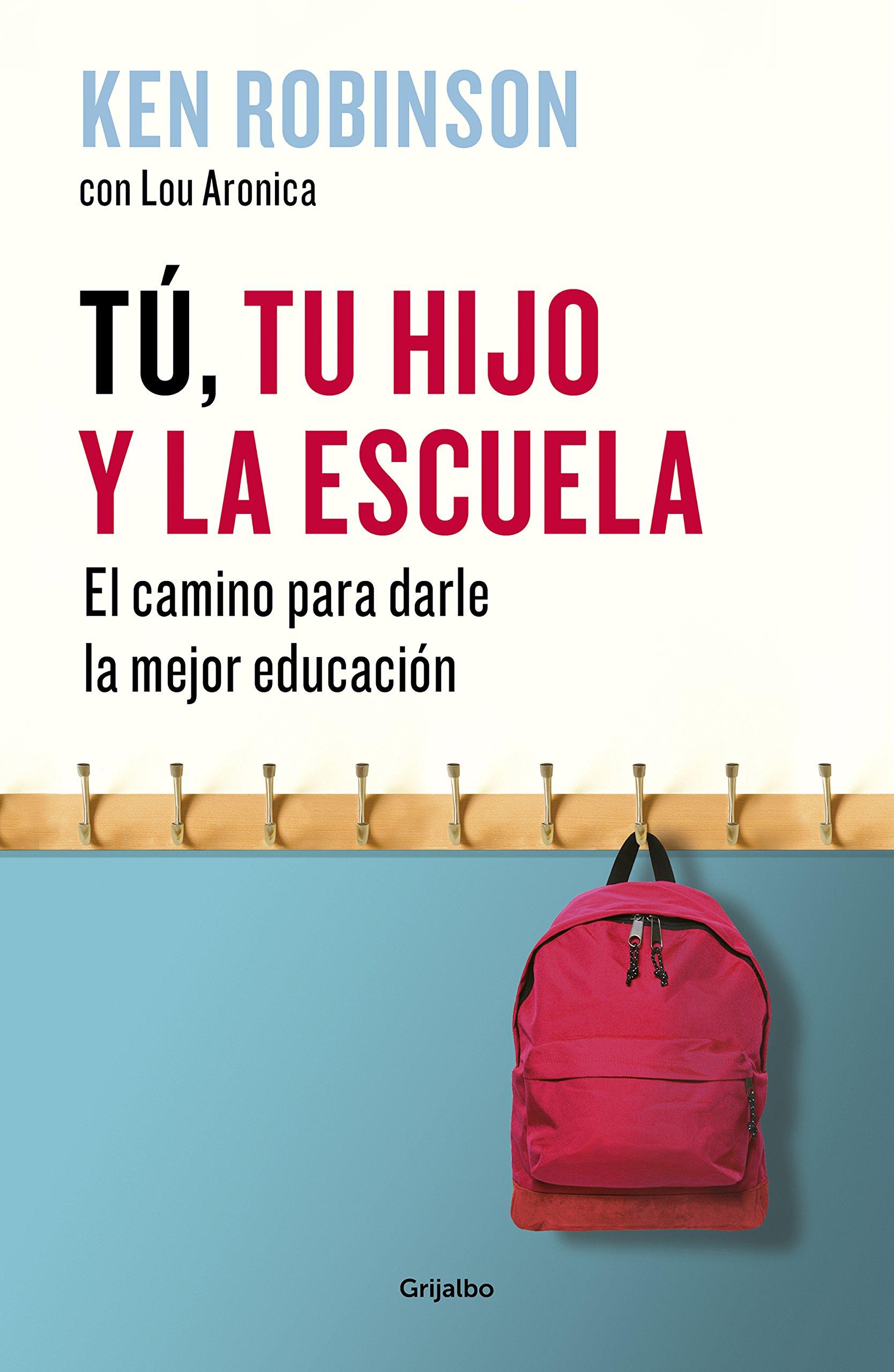 Tú, tu hijo y la escuela: El camino para darle la mejor educación AUTOAYUDA  SUPERACION: Amazon.es: Sir Ken Robinson, Rosa Pérez Pérez;: Libros