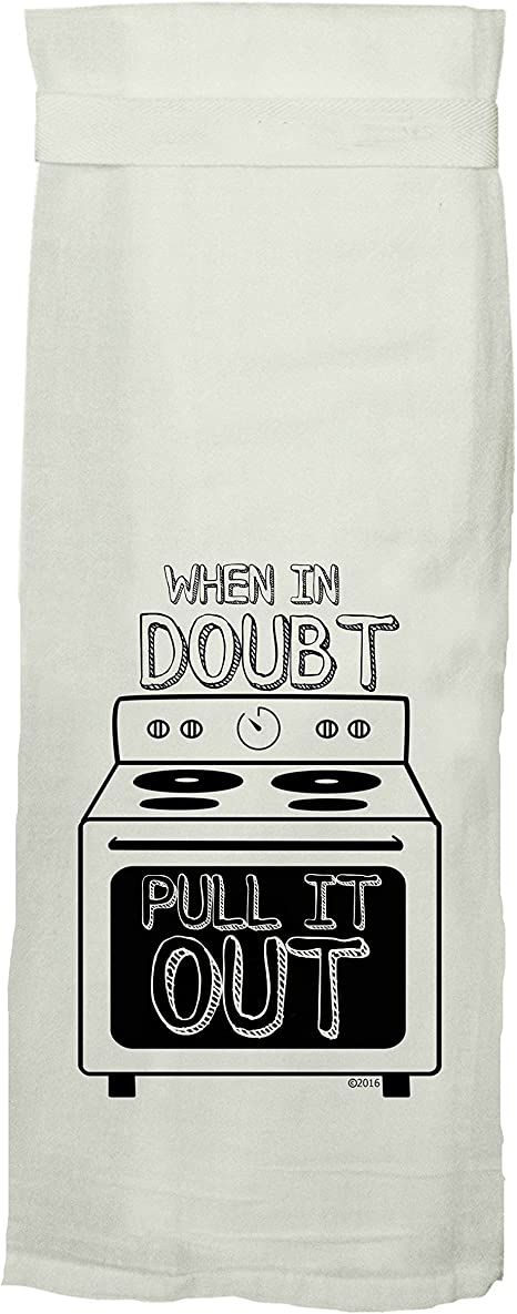 Amazon Com Twisted Wares Flour Sack Dish Towel When In Doubt Pull It Out Funny Tea Towel With Hang Tight Loop White Dishtowel Home Kitchen