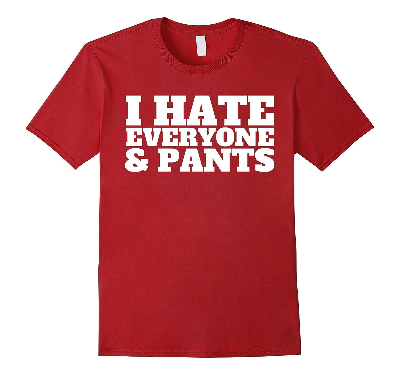 I Hate Everyone And Pants T Shirt-Teevkd