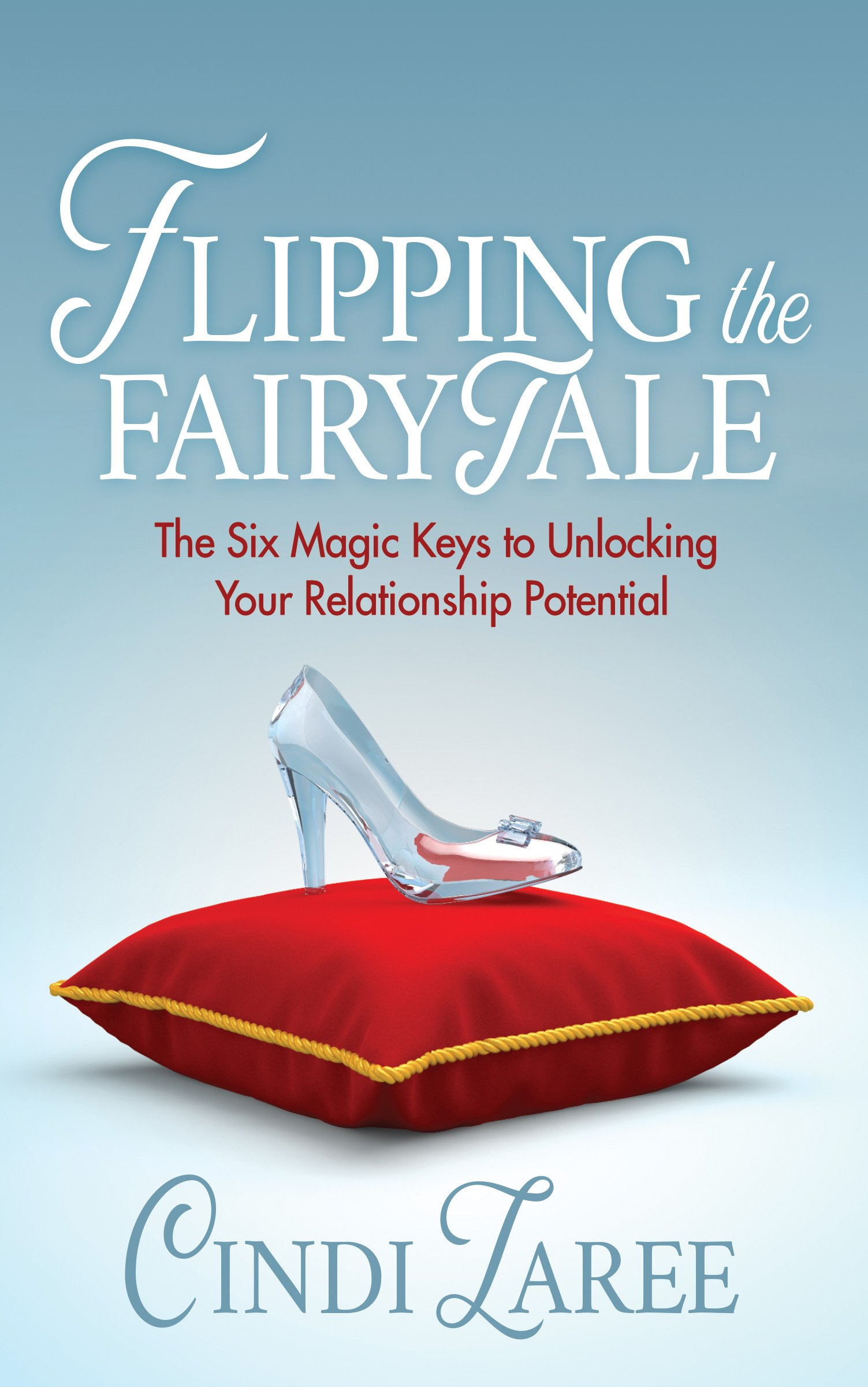 Read Online Flipping the Fairytale: The Six Magic Keys to Unlocking Your Relationship Potential pdf epub