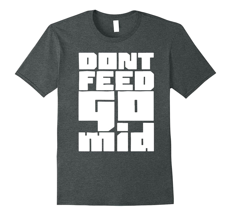 20bfa8df4 Dont Feed Go Mid Gamer Gaming RPG Humor T-shirt-Vaci – Vaciuk