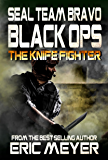 SEAL Team Bravo: Black Ops – The Knife Fighter (SEAL Team Bravo: Black Ops - Short Reads Book 2)