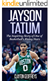 Jayson Tatum: The Inspiring Story of One of Basketball's Rising Stars (Basketball Biography Books)