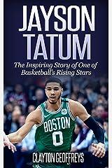 Jayson Tatum: The Inspiring Story of One of Basketball's Rising Stars (Basketball Biography Books) Kindle Edition