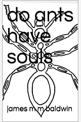 do ants have souls Kindle Edition