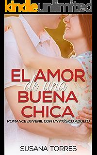 El Amor de una Buena Chica: Romance Juvenil con un Músico Adulto (Novela Romántica