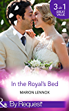 In the Royal's Bed: Wanted: Royal Wife and Mother (By Royal Appointment, Book 9) / Cinderella: Hired by the Prince (In Her Shoes..., Book 4) / A Royal ... Book 7) (Mills & Boon By Request)