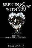 Been In Love With You (Mine By Default Mini-Series Book 1)