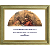 PAPIAS AND HIS CONTEMPORARIES. A STUDY OF RELIGIOUS THOUGHT IN THE SECOND CENTURY (English Edition)