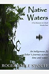 Native Waters: An Indigenous Fly Fisher's Journey Across Time and Water Kindle Edition