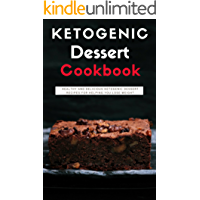 Ketogenic Dessert Cookbook: Healthy And Delicious Ketogenic Dessert Recipes For Helping You Lose Weight (Ketogenic Diet Cookbook Book 1)