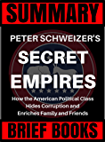 Summary: Peter Schweizer's Secret Empires: How the American Political Class Hides Corruption and Enriches Family and Friends
