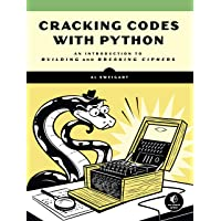 Cracking Codes With Python: An Introduction to Building and Breaking Stuff