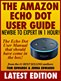 The Amazon Echo Dot User Guide: Newbie to Expert in 1 Hour!: The Echo Dot User Manual That Should Have Come In The Box