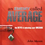 An Enemy Called Average: The Keys To Unlocking Your Dreams
