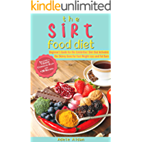 The Sirtfood Diet: Beginner's Guide for the Celebrities' Diet that Activates the Skinny Gene for Fast Weight Loss and Fat Burn [7-Day Complete Plan and +30 Recipes]