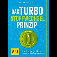 """Das Turbo-Stoffwechsel-Prinzip: So stellen Sie den Körper dauerhaft auf """"schlank"""" um (GU Einzeltitel Gesunde Ernährung)"""