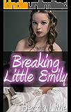 Breaking Little Emily (Dark Age Play Romance) (My Little World Book 4)
