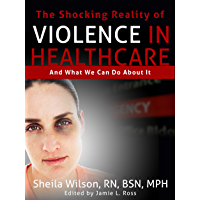 The Shocking Reality of Violence in Healthcare: And What We Can Do About It