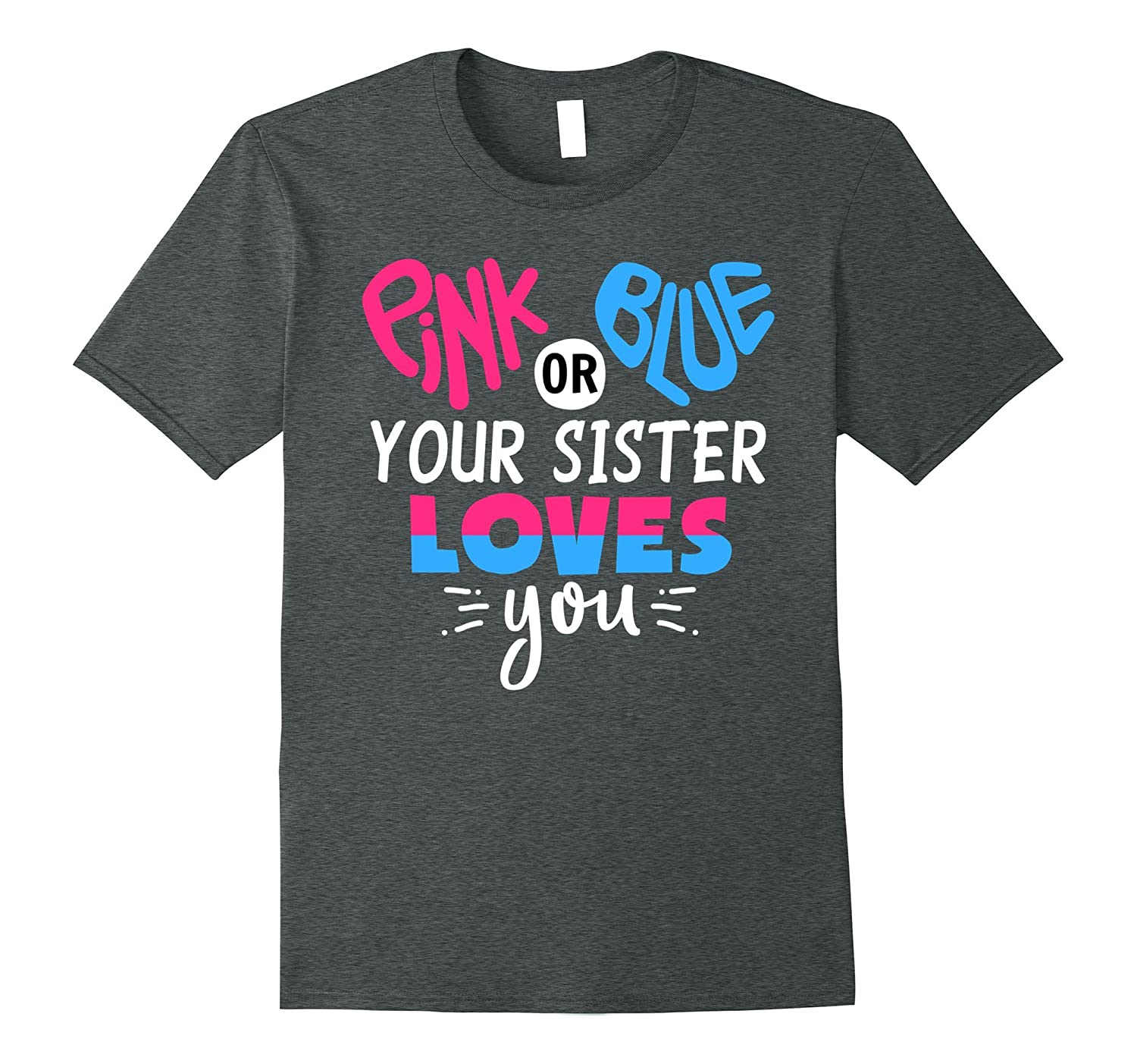 Pink Or Blue Your Sister Loves You - Gender Reveal T-Shirts-FL