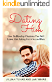 Dating Him: How To Develop Charisma That Will Leave Him Asking For A Second Date