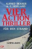 Vier Action Thriller für den Strand (Alfred Bekker Krimi Sammelband)
