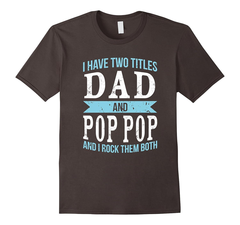 I Have Two Titles Dad & Pop Pop Father Grandpa Gift T-Shirt-Awarplus