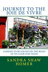 Journey to the Joie de Vivre: Lessons to Be Learned on the Road (If We Look for Them) Kindle Edition