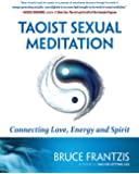 Taoist Sexual Meditation: Connecting Love, Energy and Spirit