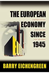 The European Economy since 1945: Coordinated Capitalism and Beyond (The Princeton Economic History of the Western World Book 19) Kindle Edition