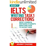 Ielts Writing Task 1 Corrections: Most Common Mistakes Students Make And How To Avoid Them (Book 1)
