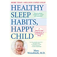 Healthy Sleep Habits, Happy Child, 4th Edition: A Step-by-Step Program for a Good...