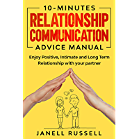 10-Minutes Relationship Communication Advice Manual: Enjoy  Positive, Intimate and Long Term Relationship with your partner (English Edition)