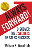 Always Forward!: Discover the 7 Secrets of Sales Success