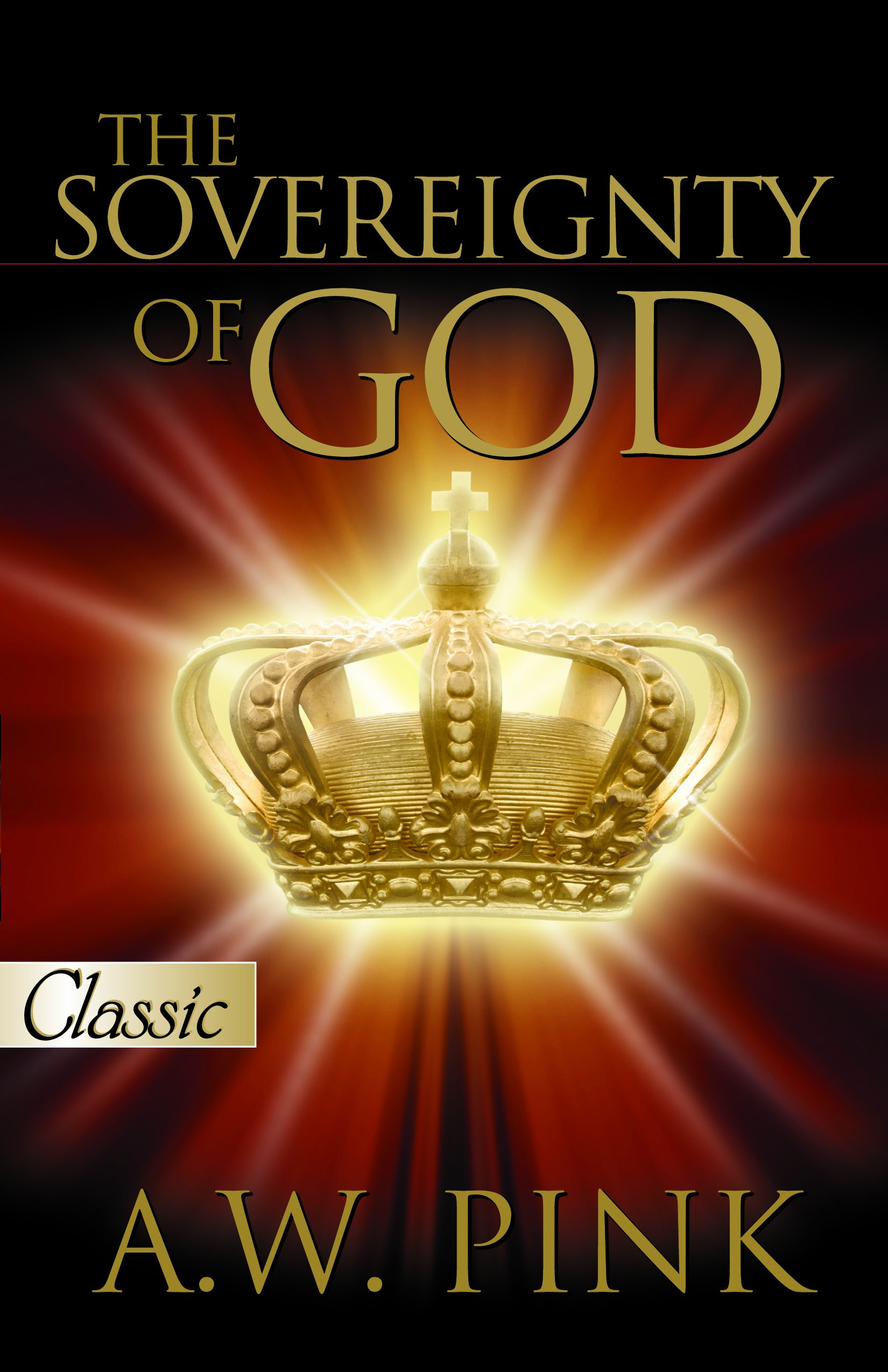 Sovereignty Of God: Arthur W Pink: 9780882704241: Amazon.com: Books
